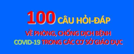 100 câu hỏi về phòng chống dịch bệnh Covid-19 trong các cơ sở giáo dục
